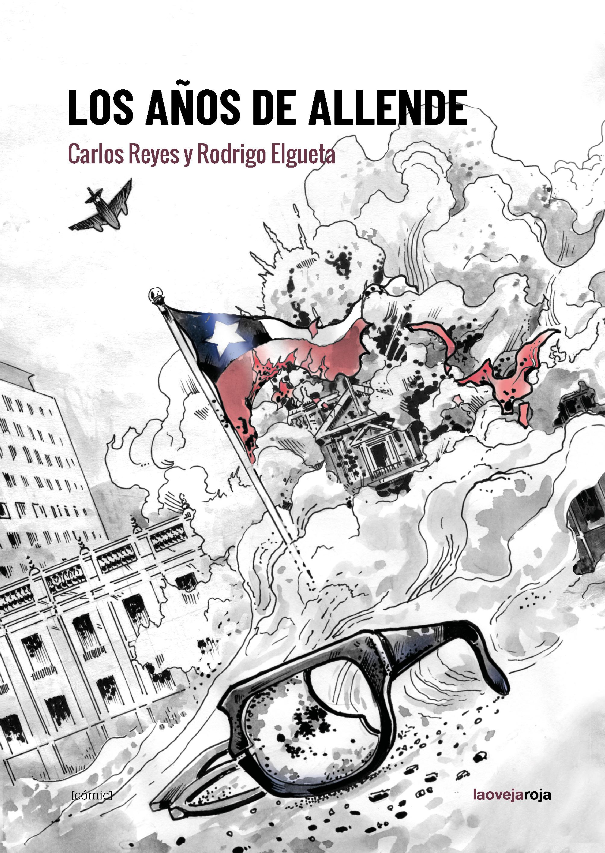 Resultado de imagen de Los años de Allende / autores: Carlos Reyes y Rodrigo Elgueta.